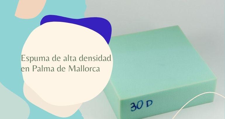 Espuma de alta densidad en Palma de Mallorca